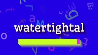 """How to say """"watertightal""""! (High Quality Voices)"""