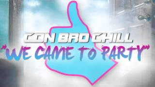 Con Bro Chill We Came To Party Audio Only