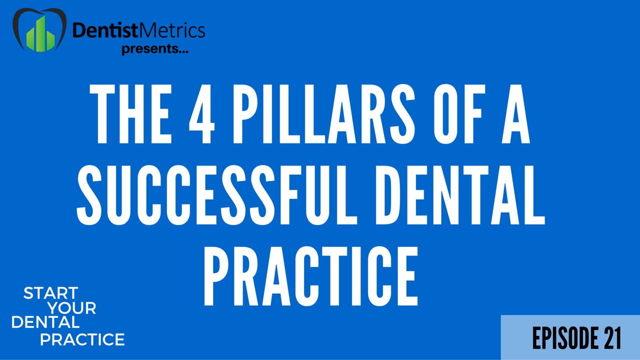 The 4 Pillars Of A Successful Dental Practice With Curtis Marshall Start Your Dental Practice