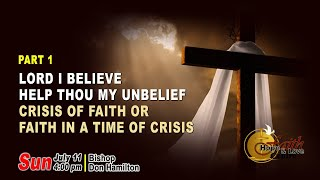 Lord I Believe Help Thou My Unbelief - Crisis of Faith Or Faith In A Time Of Crisis - FHLC Sunday