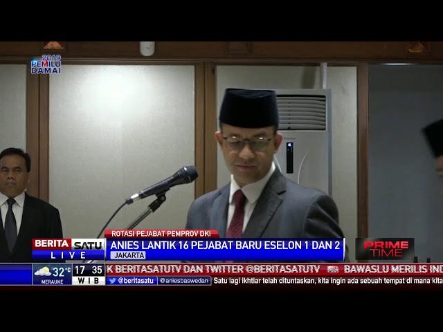 Anies Baswedan Rotasi Pejabat Eselon I dan II