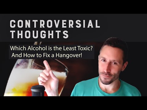 Controversial Thoughts: Which Alcohol is the Least Toxic? And How to Fix a Hangover!