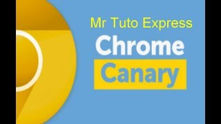 (Tuto) Comment  télécharger Google Chrome Canary