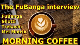 Morning Coffee : The FuBanga Interview