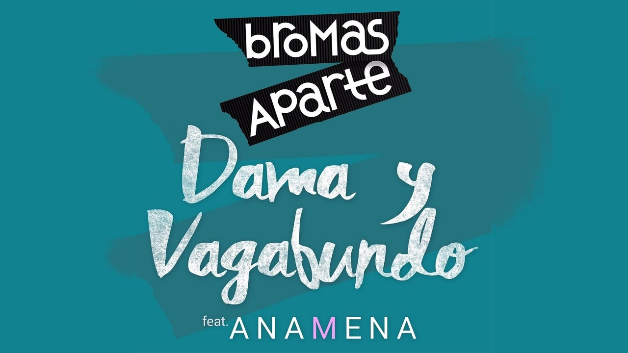 Bromas Aparte - Dama y Vagabundo ft. Ana Mena - Lyric Video