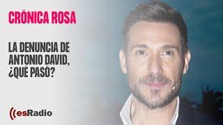 Crónica Rosa: La denuncia de Antonio David, ¿qué pasó?