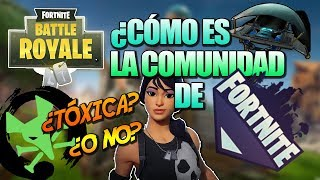WHAT IS THE FORTNITE COMMUNITY LIKE? - Toxic or not? - The reality of Fortnite