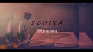 Vraciu&#39 feat. GATO - Schita