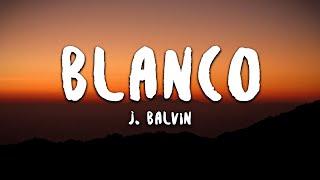 Download Lagu J. Balvin - Blanco (Letra/Lyrics) Terbaru