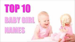 Top 10 Baby Names - TOP 10 Baby Girl Names