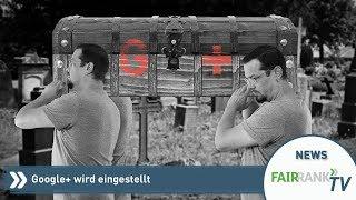 Google+ wird eingestellt | Fairrank TV