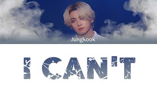 BTS Jungkook - I CAN'T Color Coded Lyrics