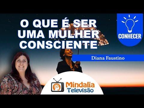O que é ser uma Mulher Consciente, por Diana Faustino