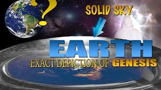 EARTH - GENESIS Account EXACT Depiction of EARTH/ Bible SOLID SKY