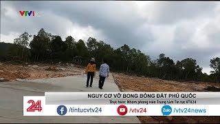 Bong bóng đất Phú Quốc - quả bom nổ chậm với các nhà đầu tư - Tin Tức VTV24