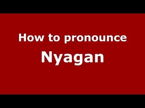 How to pronounce Nyagan (Russian/Russia)  - PronounceNames.com