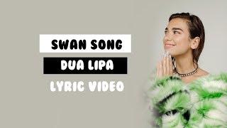 Swan Song - Dua Lipa  Lyrics