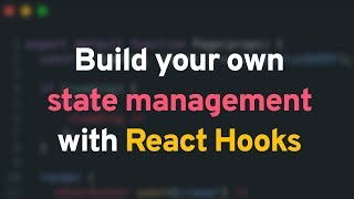 Build your own state management in React with Hooks!