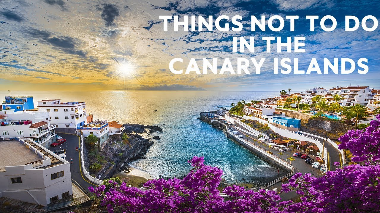 10 things not to do in the canary islands youtube