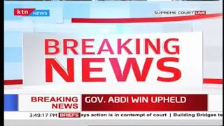 Breaking News: Supreme Court upholds Wajir Gubernatorial election