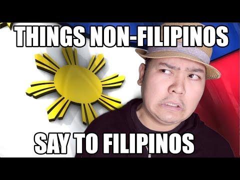 THINGS NON-FILIPINOS SAY TO FILIPINOS