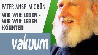 Anselm Grün: Wie wir leben könnten | Persönliche Verwandlung & Zufriedenheit | Vortrag | VAKUUM