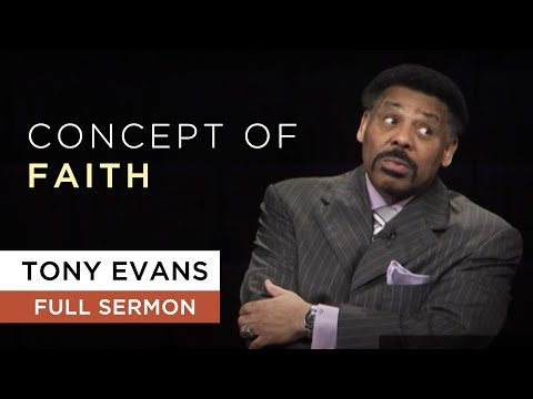 Concept of Faith | Sermon by Tony Evans