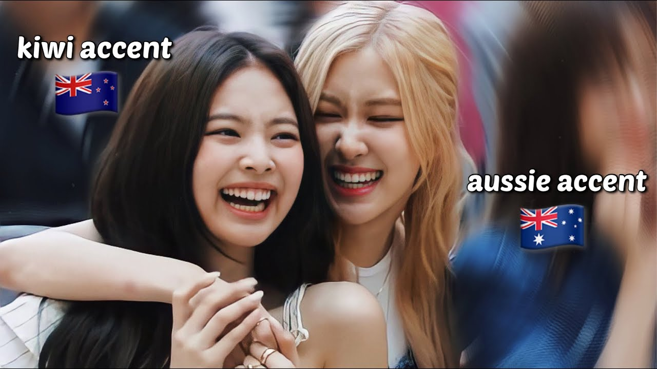 Jennie and Rosé speak english with new zealand & aussie accent