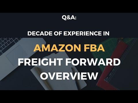 Amazon FBA Interview -  Freight Forward & Chinese Suppliers