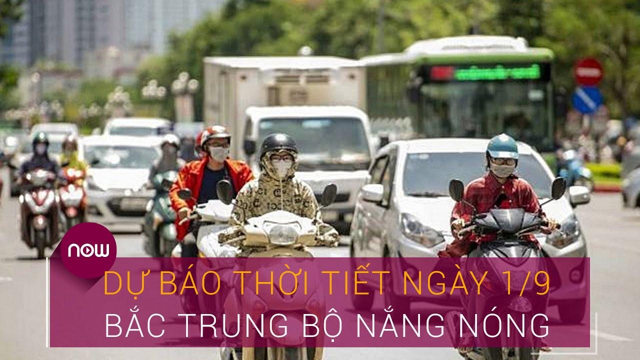 Dự báo thời tiết ngày 1/9: Bắc Trung Bộ nắng nóng   VTC Now