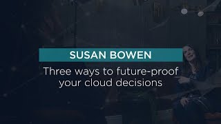 Three ways to future-proof your cloud decisions