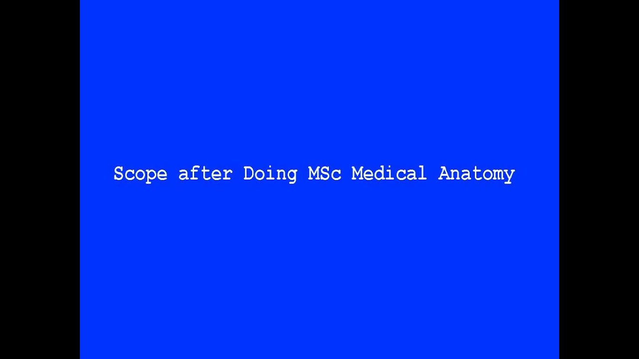 Scope after Doing MSc Medical Anatomy - YouTube