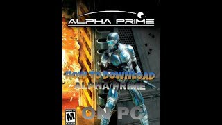How to download alpha prime on PC and install it,Alpha prime opening fixed