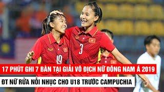 17 Phút Ghi 7 Bàn ĐT Nữ Việt Nam Rửa Nhục Cho đàn Em U18 Trước Campuchia  Khan Đài Online