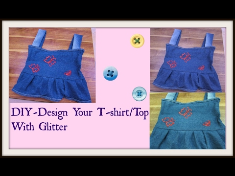 DIY - How To Design Your T-Shirt / Top With Glitter :)