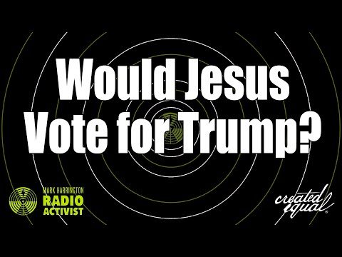 Would Jesus vote for Trump? | The Mark Harrington Show | 10-22-20