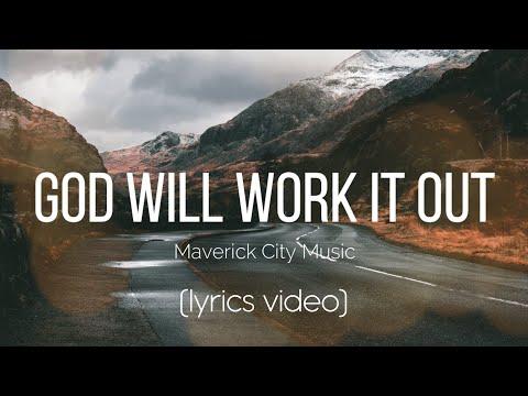 God Will Work It Out - Maverick City Music (Lyrics Video)