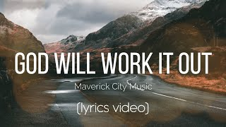 God Will Work Iт Out - Maverick City Music (Lyrics Video)