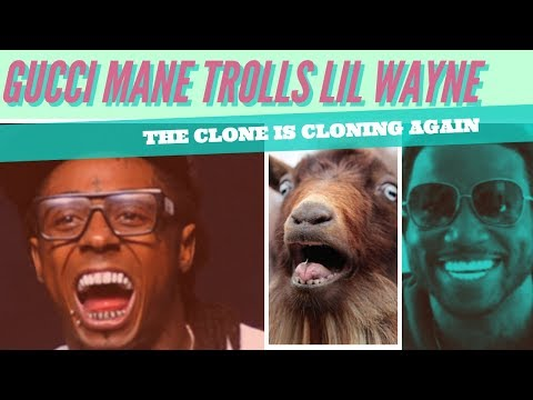 Gucci Mane TROLLS Lil Wayne Says He Is the G.O.A.T., The Clone is Cloning (malfunction)