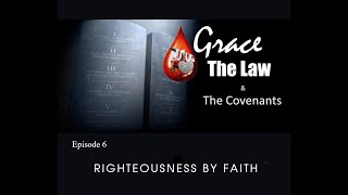 Grace, the Law & the Covenants: Episode 6