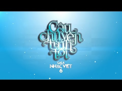 [Teaser] Gala Nhạc Việt 6: Câu Chuyện Tình Tôi