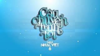 teaser gala nhac viet 6 cau chuyen tinh toi