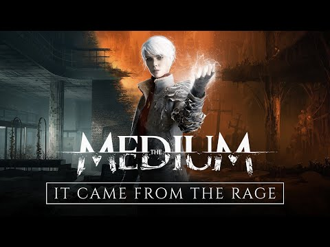 The Medium - It Came From the Rage