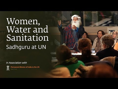 Sadhguru at UN – Women, Water and Sanitation