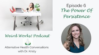 The Power of Persistence: Episode 6 of the Weird Works! Podcast