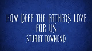 How Deep the Fathers Love for Us - Stuart Townend