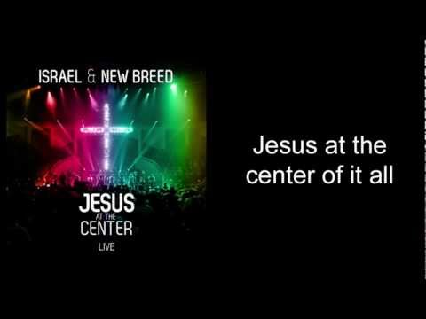 Israel Houghton & New Breed - Jesus At the Center (Studio Version) [Lyrics]