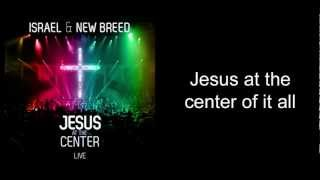 Israel Houghton & New Breed - Jesus At the Center (Studio Version) [Lyrics]