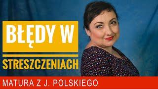 228. Błędy w streszczeniach. Matura pisemna polskiego