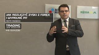 Jak rozliczyć zyski z forex i wypełnić PIT, Piotr Piasecki #46 TJS 13.04.2016